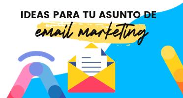 VN Ideas para un asunto que enganche en tu email marketing